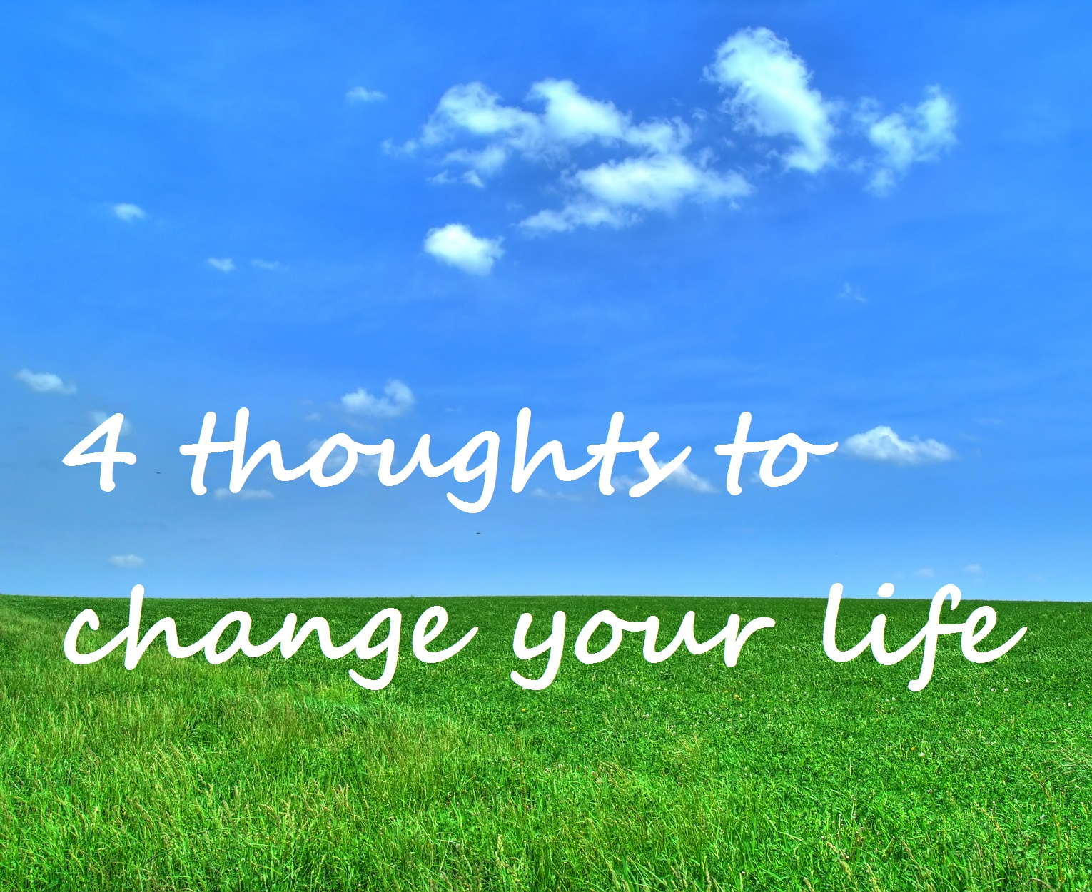 Four thoughts that will change your life